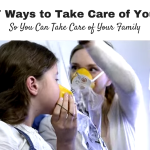7 Ways to Take Care of You, So You Can Take Care of Your Family