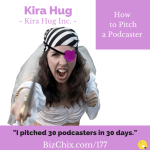 Ep 177: How to Pitch a Podcaster with Kira Hug