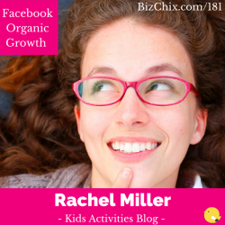Ep 181: Facebook Organic Growth and Viral Marketing (Part 1) with Rachel Miller of Kids Activities Blog