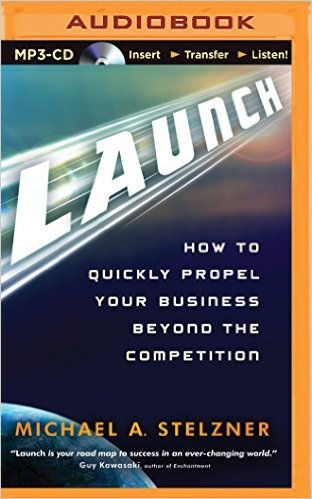 Launch: How to Quickly Propel Your Business Beyond the Competition by Michael Stelzner