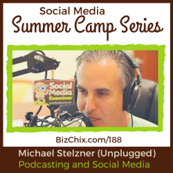 188: Podcasting and Social Media with Michael Stelzner