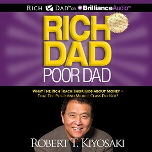 Rich Dad Poor Dad: What the Rich Teach Their Kids About Money - That the Poor and Middle Class Do Not by Robert Kiyosaki