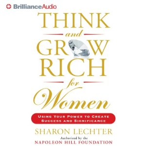 Think and Grow Rich for Women: Using Your Power to Create Success and Significance by Sharon Lechter