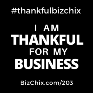 #thankfulbizchix I am THANKFUL for my BUSINESS - BizChix.com/203