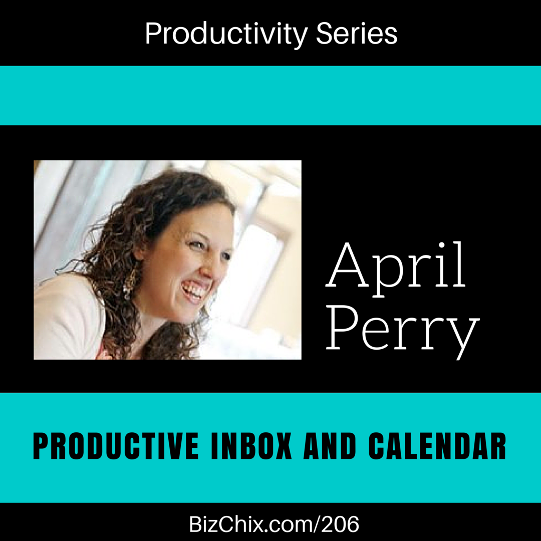 206: Productive Inbox and Calendar with April Perry of Power of Moms - BizChix.com