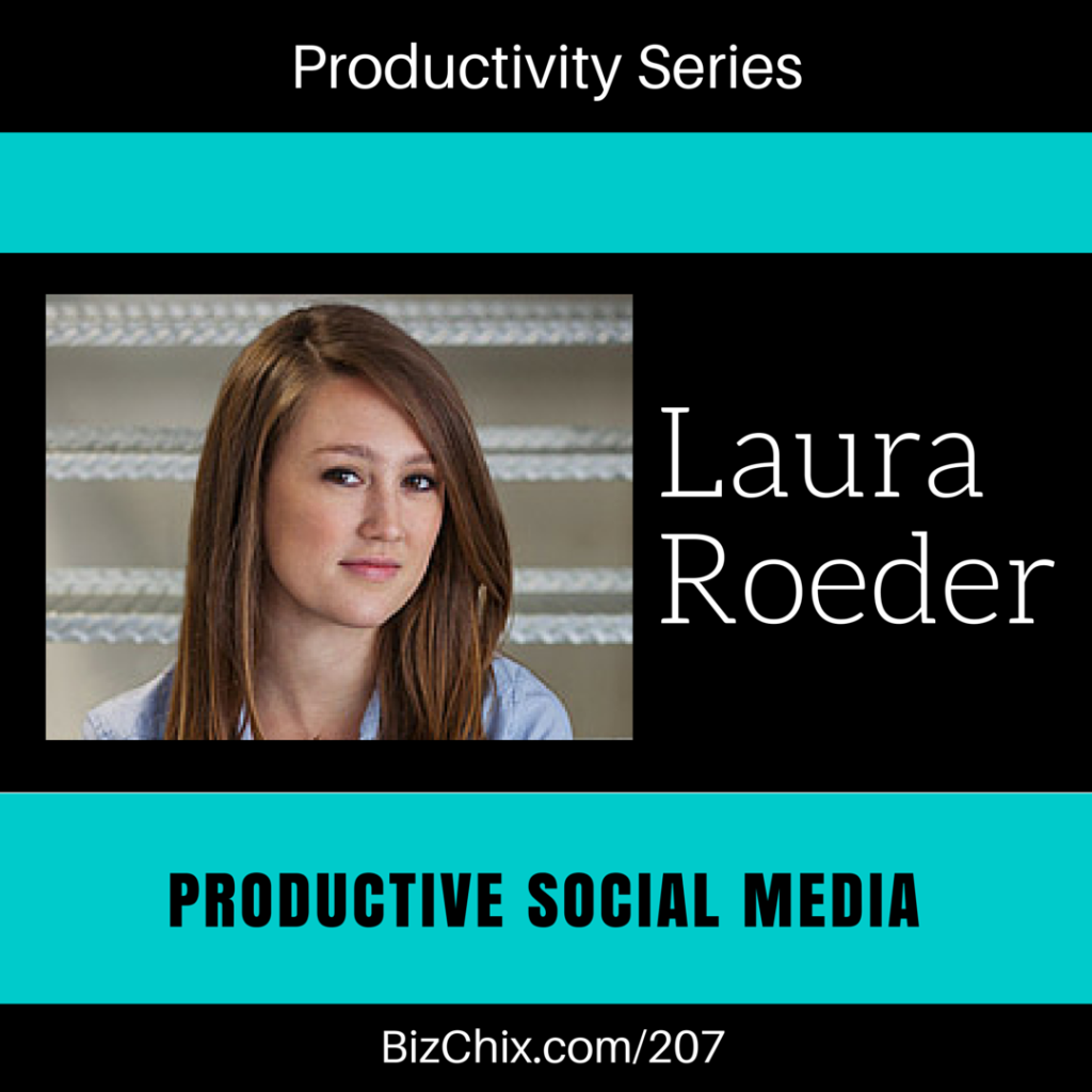 207: Productive Social Media with Edgar CEO Laura Roeder - BizChix.com