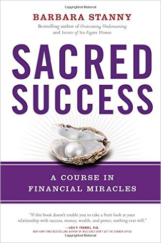 Sacred Success: A Course in Financial Miracles by Barbara Stanny - BizChix.com