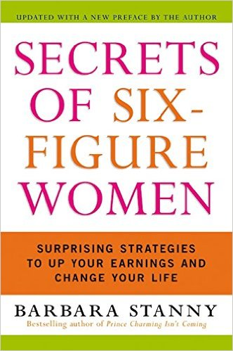 Secrets of Six-Figure Women: Surprising Strategies to Up Your Earnings and Change Your Life by Barbara Stanny - BizChix.com