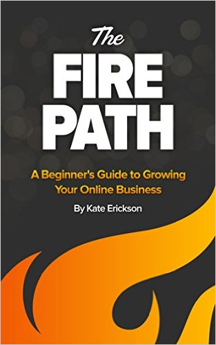 The Fire Path: A Beginner's Guide to Growing Your Online Business by Kate Erickson - BizChix.com