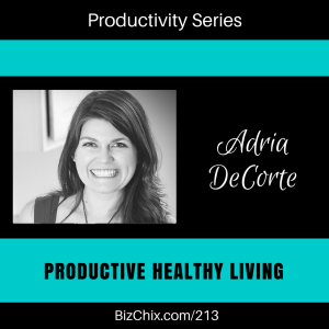 213: Productive Healthy Living with Adria DeCorte