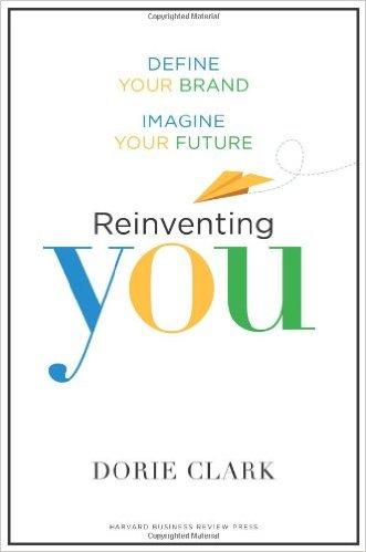 Reinventing You: Define Your Brand, Imagine Your Future by Dorie Clark - BizChix.com/212