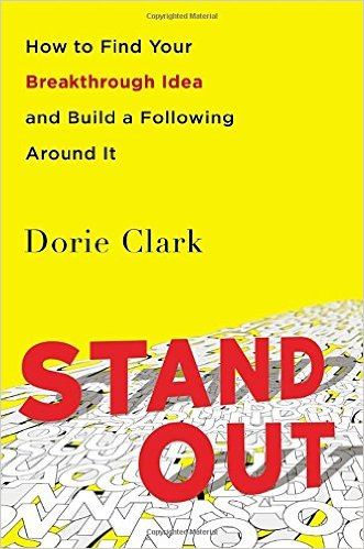 Stand Out: How to Find Your Breakthrough Idea and Build a Following Around It by Dorie Clark - BizChix.com/212