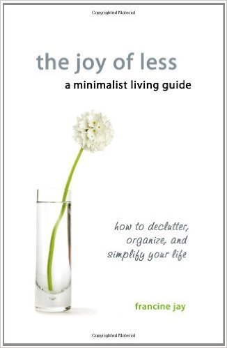 The Joy of Less, A Minimalist Living Guide- How to Declutter, Organize, and Simplify Your Life by Francine Jay - BizChix.com/213