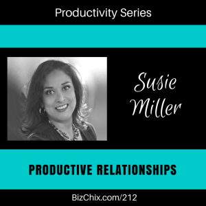 212: Productive Relationships with Susie Miller