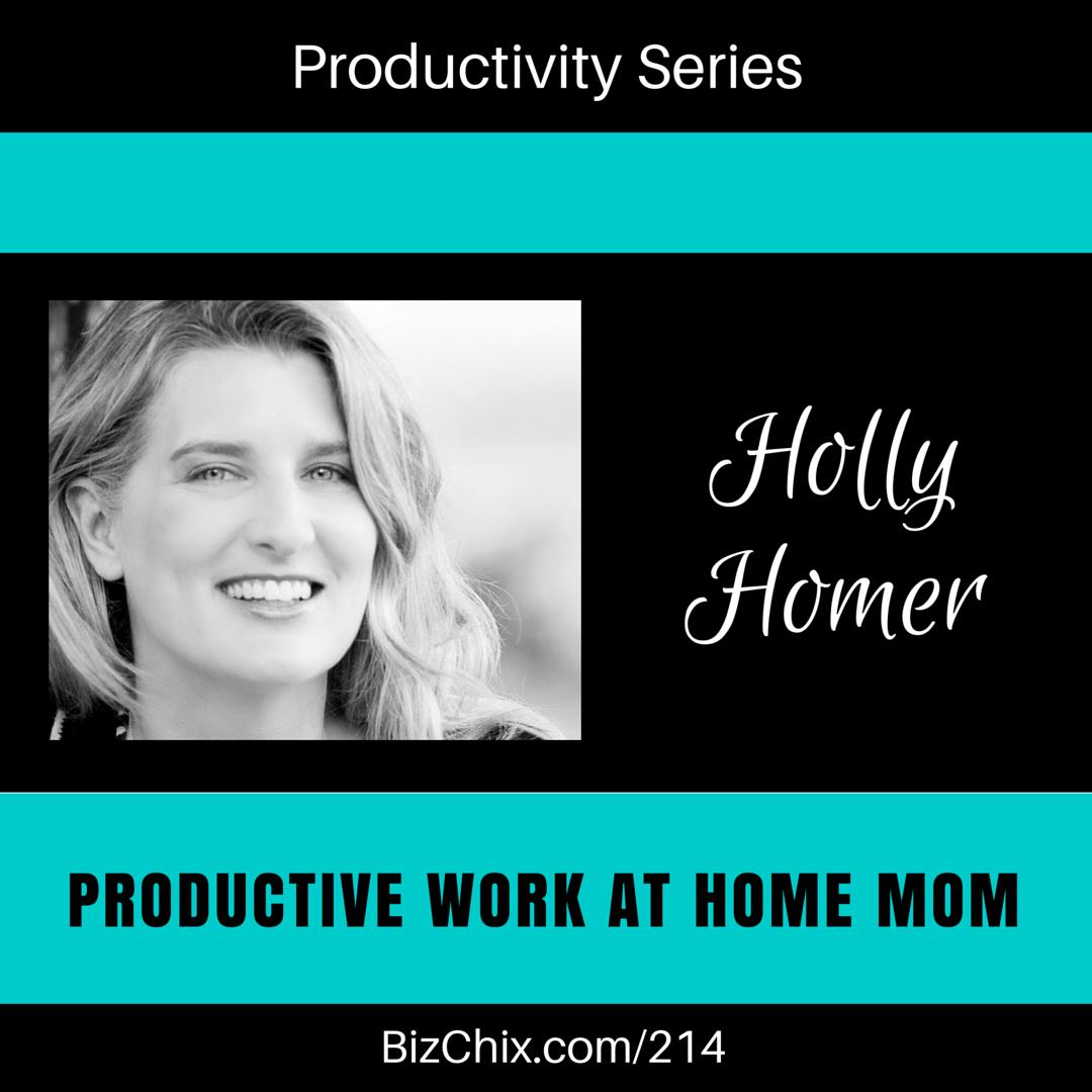 214: Productive Work at Home Mom Holly Homer - BizChix.com