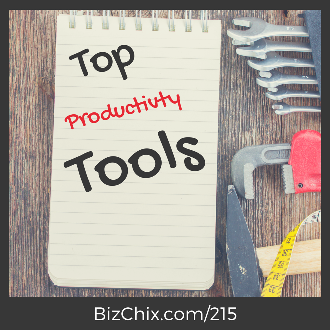215: Top Productivity Tools - BizChix.com/215