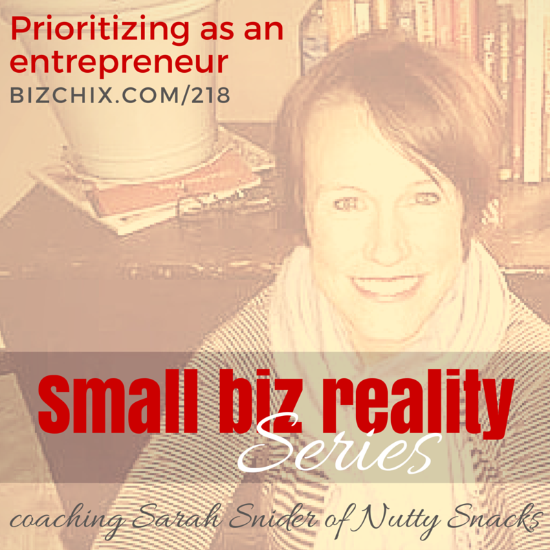 218: Prioritizing in Your Biz - On Air Coaching with Sarah Snider of Nutty Snacks