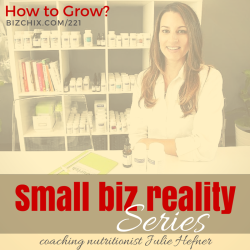 221: How to Grow? – Coaching Julie Hefner of Nourish Nutrition and Health