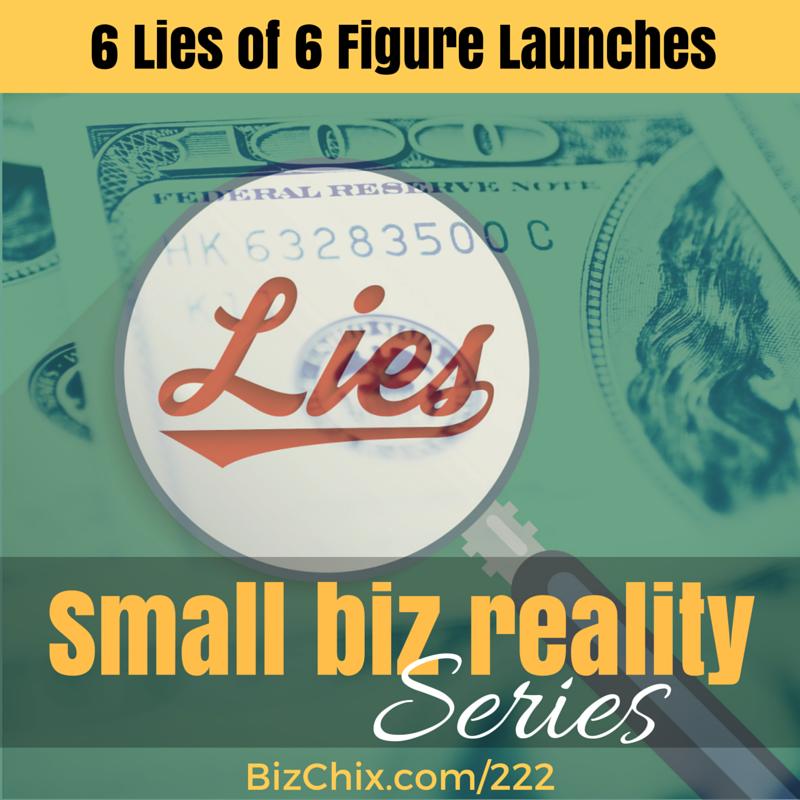 222: The Six Lies of Six Figure Launches - BizChix.com