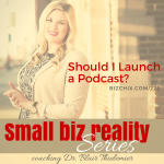 223: Should I Launch a Podcast? – Coaching Dr. Blair Thielemier - BizChix.com