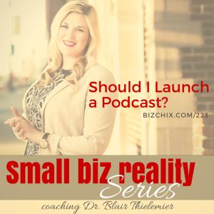 223: Should I Launch a Podcast? – Coaching Dr. Blair Thielemier - BizChix.com