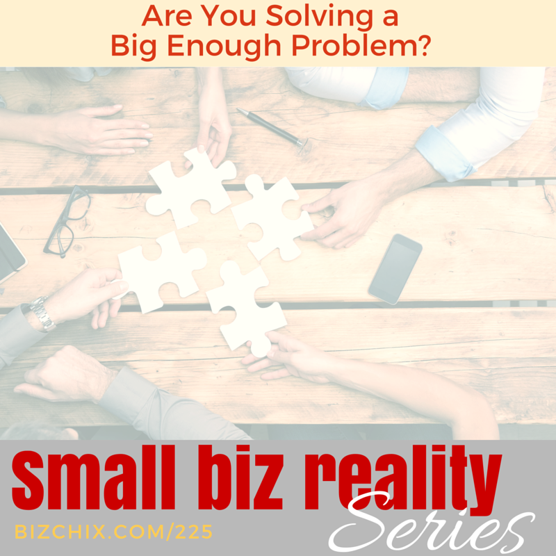Are you solving a big enough problem?