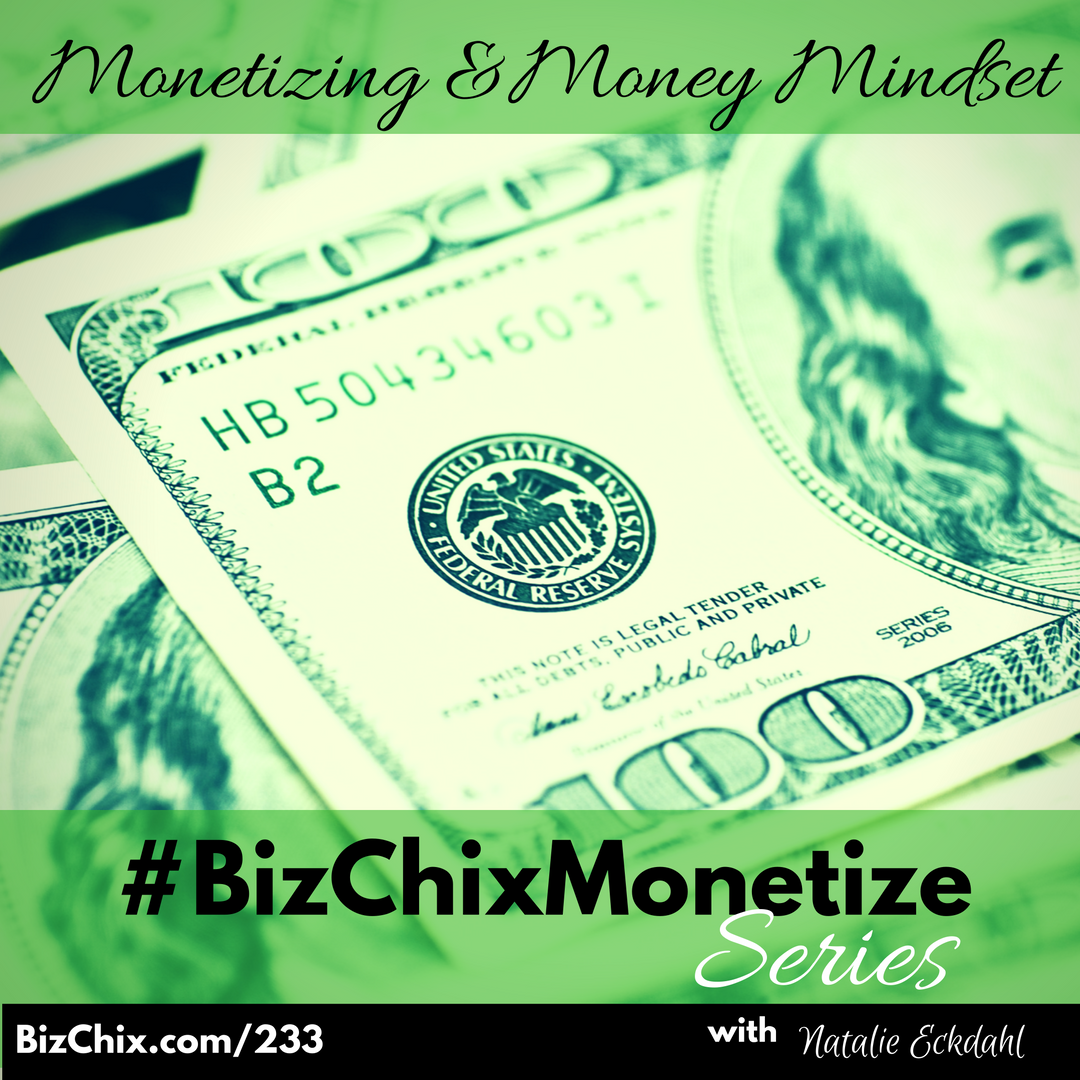 233: [new series] Monetizing and Money Mindset #bizchixmonetize - BizChix.com