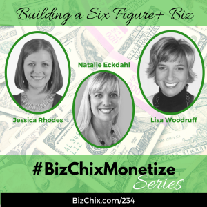 234: Building a Six Figure Business with Jessica Rhodes, Lisa Woodruff and Natalie Eckdahl