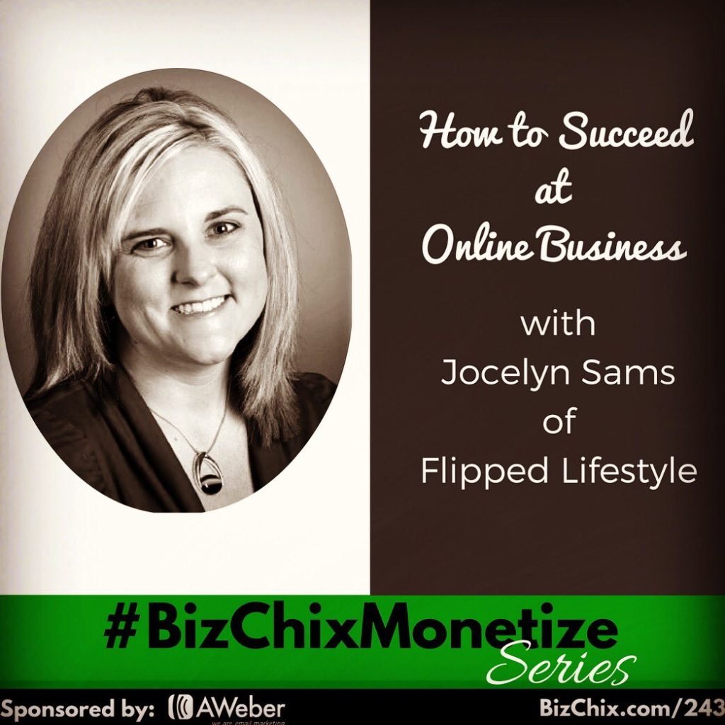 How to Succeed at Online Business with Jocelyn Sams of Flipped Lifestyle
