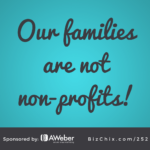 Our families are not non-profits!