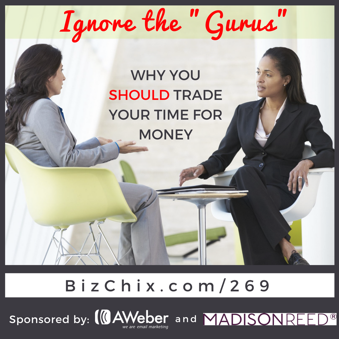 "269: Ignore the ""Gurus"" - Why You Should Trade Your Time For Money"