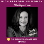 279: [High Performing Women] Stacking a Team with Shelli Warren