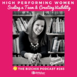 283: [High Performing Women] Scaling a Team, Creating Visibility and Continuous Innovation with Author, Speaker, Publisher Maria Dismondy