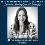 285 [High Performing Women] Live Video, Starting Over and Letting Go with Luria Petrucci