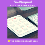 288: Time Management for High Performers: How to Map Your Ideal Month, Ideal Week, Theme Days and Time Block