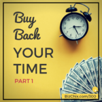 Buy Back Your Time: Part 1 - BizChix Podcast Episode 300