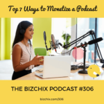 BizChix Podcast Episode 306: Top 7 Ways to Monetize a Podcast