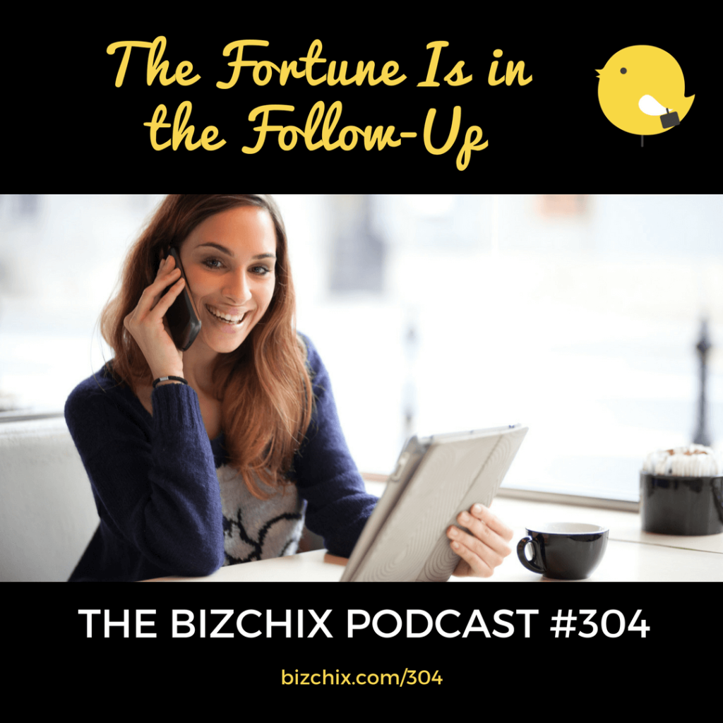 BizChix Podcast: The Fortune Is in the Follow-Up